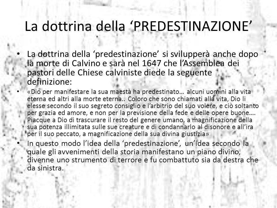 La dottrina della 'predestinazione' si svilupperà anche dopo la morte di Calvino e sarà nel 1647 che l'Assemblea dei pastori delle Chiese calviniste d