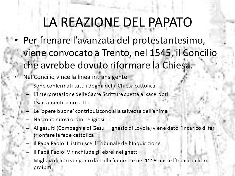 LA REAZIONE DEL PAPATO Per frenare l'avanzata del protestantesimo, viene convocato a Trento, nel 1545, il Concilio che avrebbe dovuto riformare la Chi