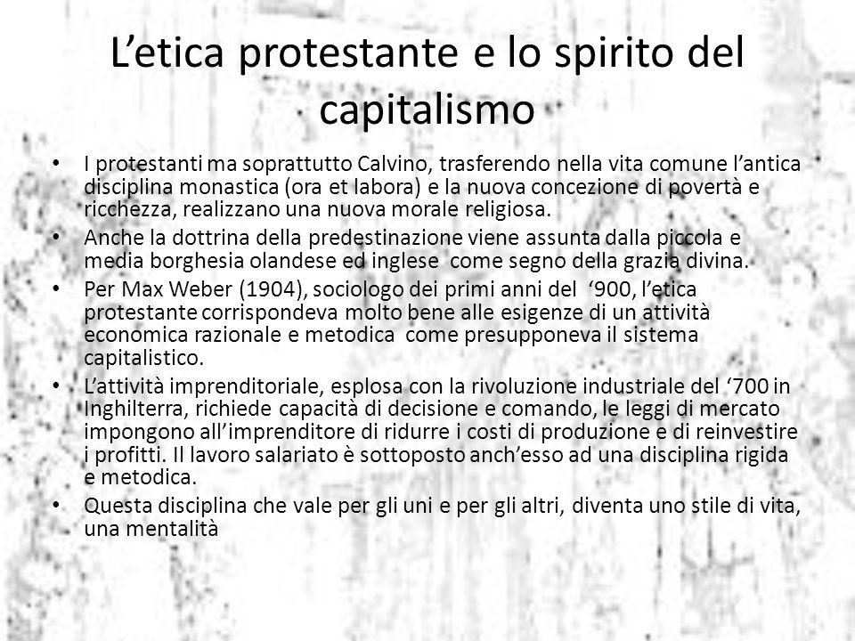 I protestanti ma soprattutto Calvino, trasferendo nella vita comune l'antica disciplina monastica (ora et labora) e la nuova concezione di povertà e r