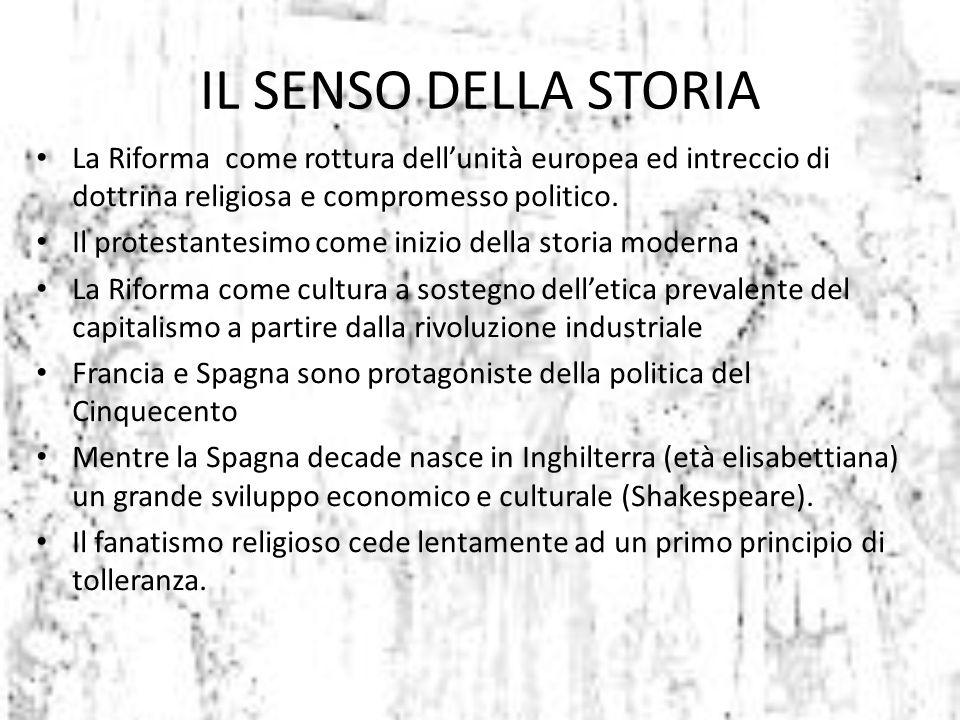 IL SENSO DELLA STORIA La Riforma come rottura dell'unità europea ed intreccio di dottrina religiosa e compromesso politico. Il protestantesimo come in