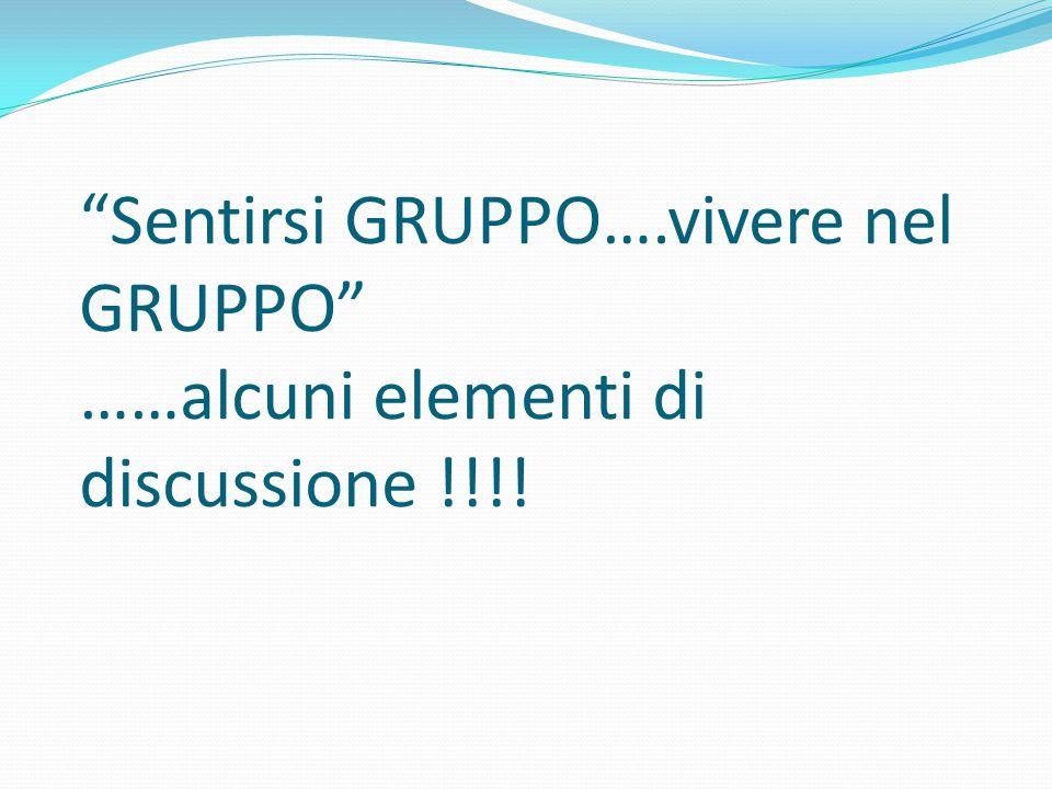 Sentirsi GRUPPO….vivere nel GRUPPO ……alcuni elementi di discussione !!!!