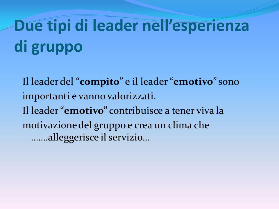Due tipi di leader nell'esperienza di gruppo Il leader del compito e il leader emotivo sono importanti e vanno valorizzati.