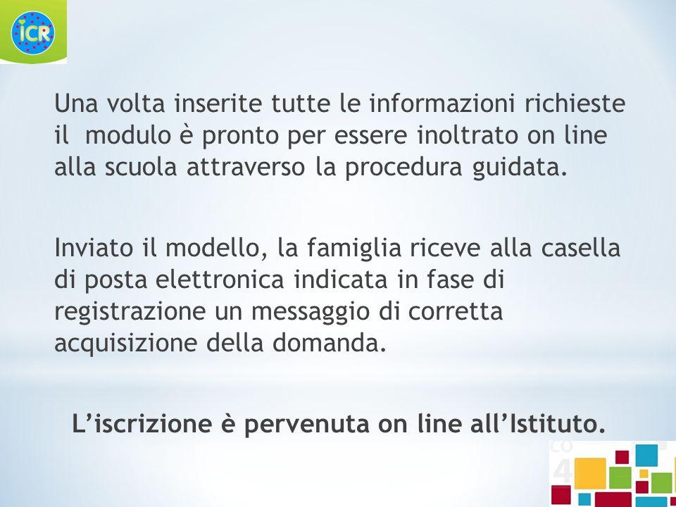 Una volta inserite tutte le informazioni richieste il modulo è pronto per essere inoltrato on line alla scuola attraverso la procedura guidata. Inviat