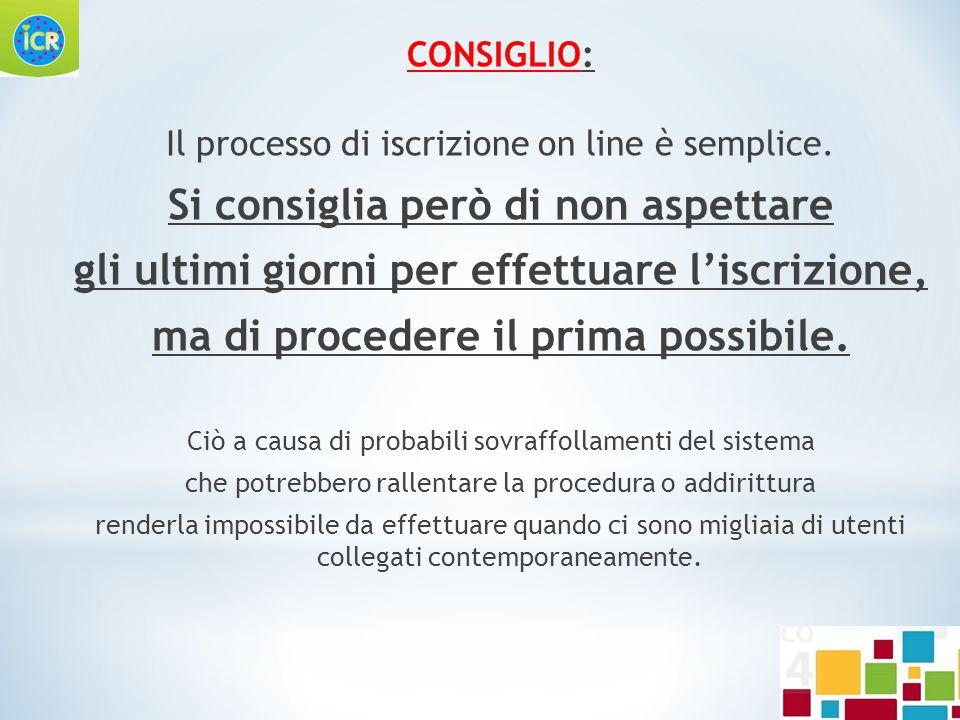 CONSIGLIO: Il processo di iscrizione on line è semplice. Si consiglia però di non aspettare gli ultimi giorni per effettuare l'iscrizione, ma di proce