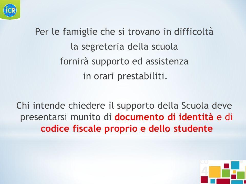 Per le famiglie che si trovano in difficoltà la segreteria della scuola fornirà supporto ed assistenza in orari prestabiliti. Chi intende chiedere il