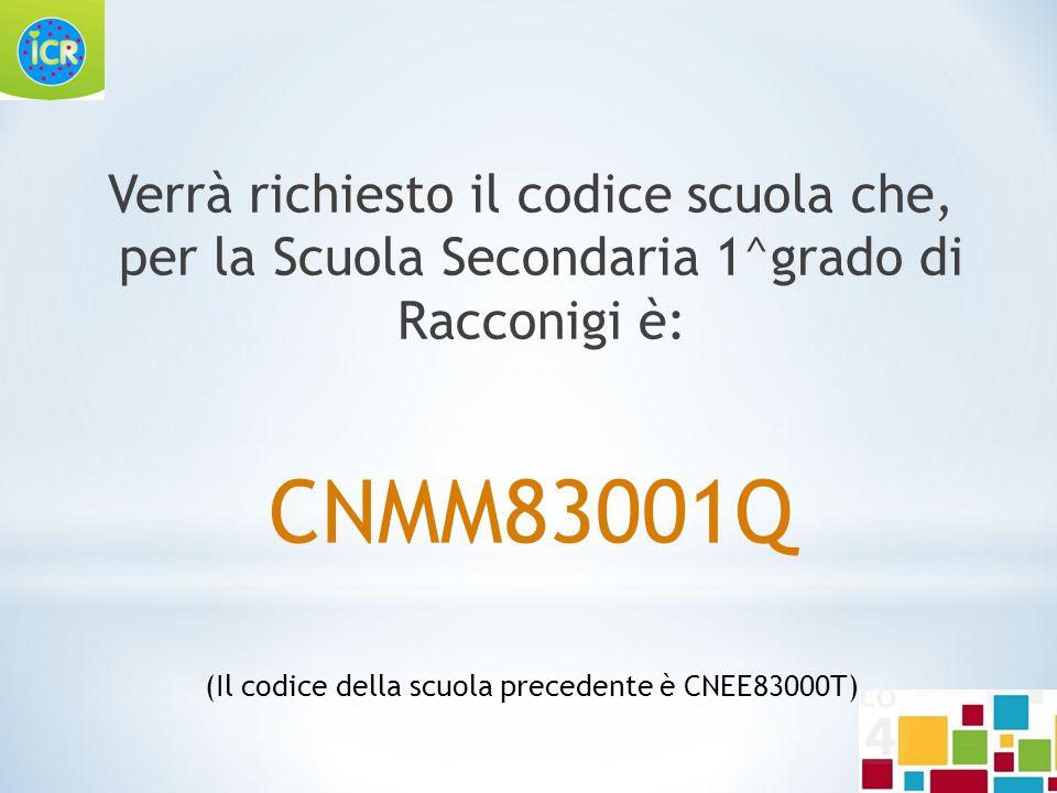 Verrà richiesto il codice scuola che, per la Scuola Secondaria 1^grado di Racconigi è: CNMM83001Q (Il codice della scuola precedente è CNEE83000T)