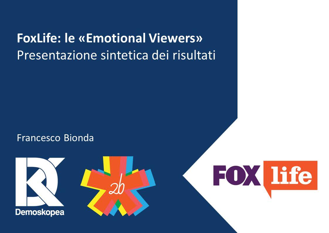 FoxLife: le «Emotional Viewers» Presentazione sintetica dei risultati Francesco Bionda