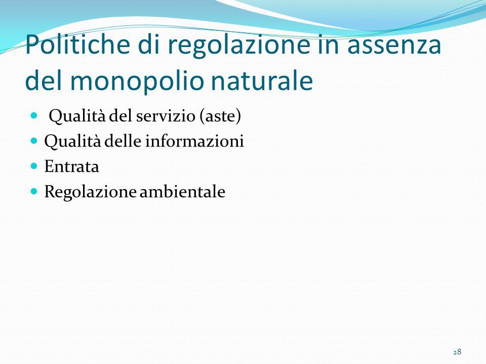 Politiche di regolazione in assenza del monopolio naturale Qualità del servizio (aste) Qualità delle informazioni Entrata Regolazione ambientale 28