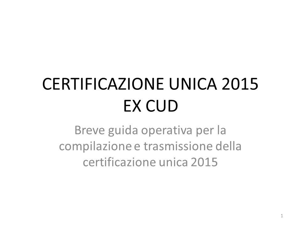 CERTIFICAZIONE UNICA 2015 EX CUD Breve guida operativa per la compilazione e trasmissione della certificazione unica 2015 1