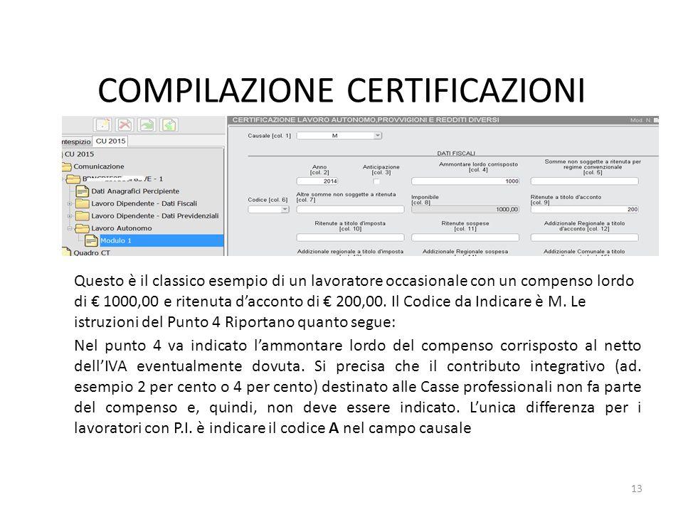 COMPILAZIONE CERTIFICAZIONI Questo è il classico esempio di un lavoratore occasionale con un compenso lordo di € 1000,00 e ritenuta d'acconto di € 200