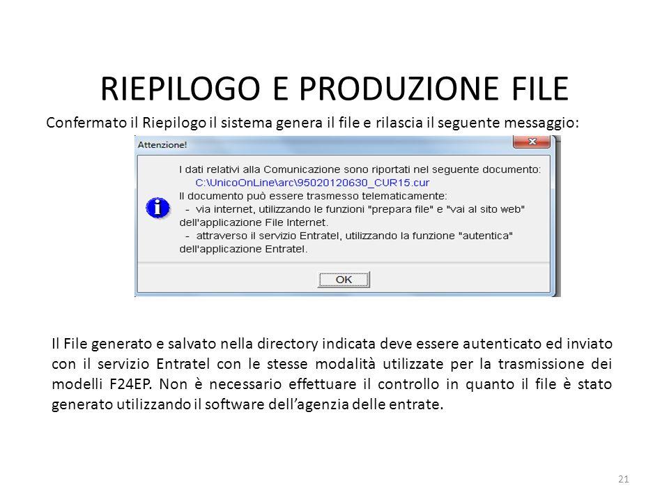 RIEPILOGO E PRODUZIONE FILE 21 Confermato il Riepilogo il sistema genera il file e rilascia il seguente messaggio: Il File generato e salvato nella di