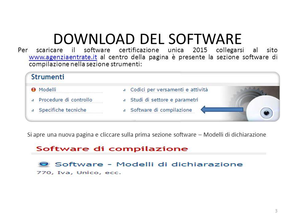Per scaricare il software certificazione unica 2015 collegarsi al sito www.agenziaentrate.it al centro della pagina è presente la sezione software di