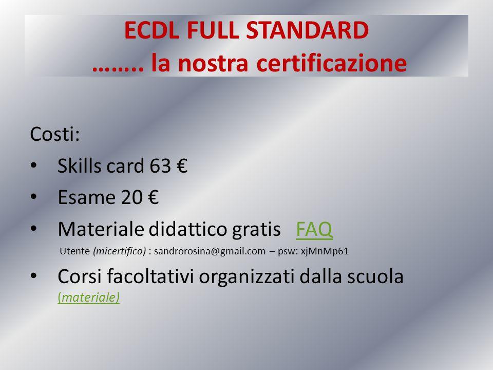 ECDL FULL STANDARD …….. la nostra certificazione Costi: Skills card 63 € Esame 20 € Materiale didattico gratis FAQFAQ Utente (micertifico) : sandroros