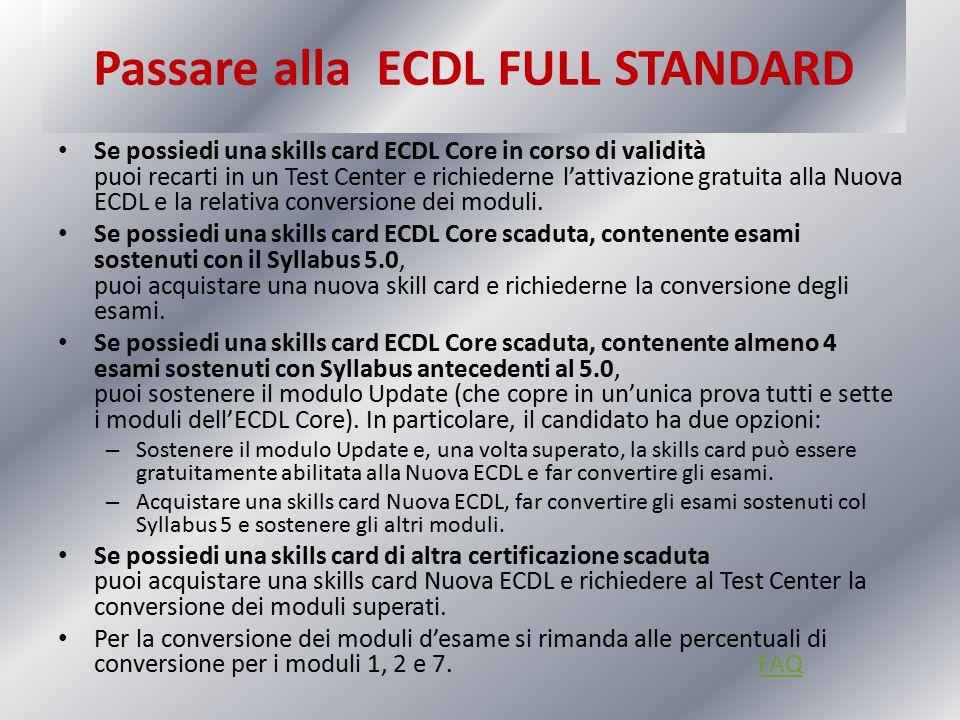Passare alla ECDL FULL STANDARD Se possiedi una skills card ECDL Core in corso di validità puoi recarti in un Test Center e richiederne l'attivazione
