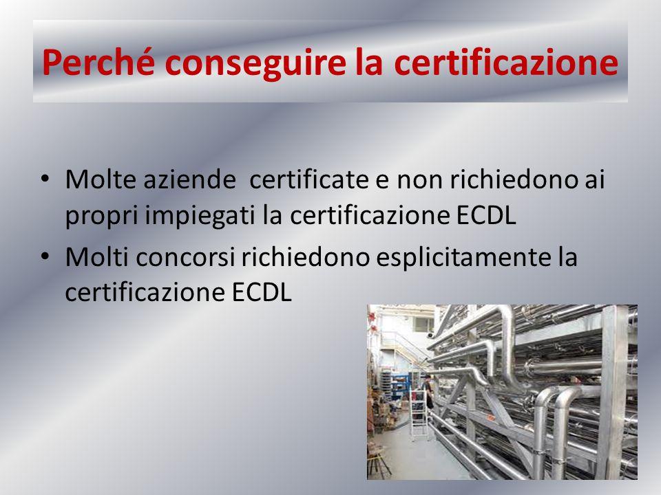 Perché conseguire la certificazione Molte aziende certificate e non richiedono ai propri impiegati la certificazione ECDL Molti concorsi richiedono es