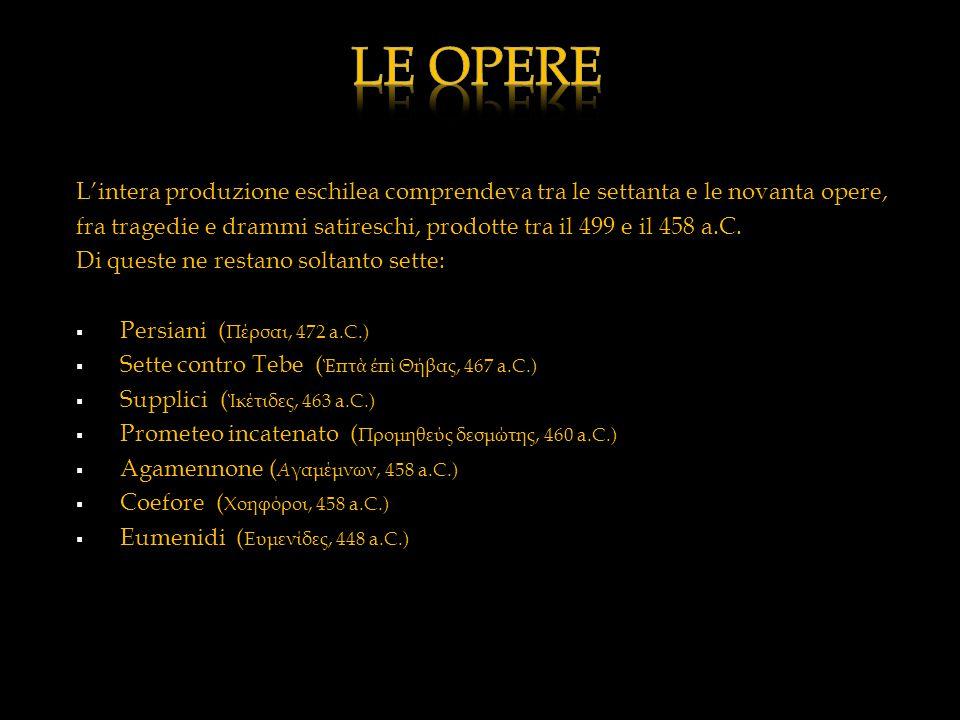 L'intera produzione eschilea comprendeva tra le settanta e le novanta opere, fra tragedie e drammi satireschi, prodotte tra il 499 e il 458 a.C. Di qu