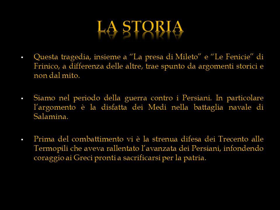 """ Questa tragedia, insieme a """"La presa di Mileto"""" e """"Le Fenicie"""" di Frinico, a differenza delle altre, trae spunto da argomenti storici e non dal mito"""