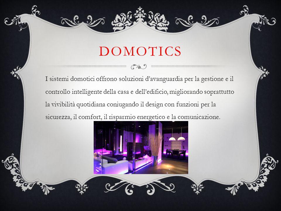 DOMOTICS I sistemi domotici offrono soluzioni d'avanguardia per la gestione e il controllo intelligente della casa e dell'edificio, migliorando soprat