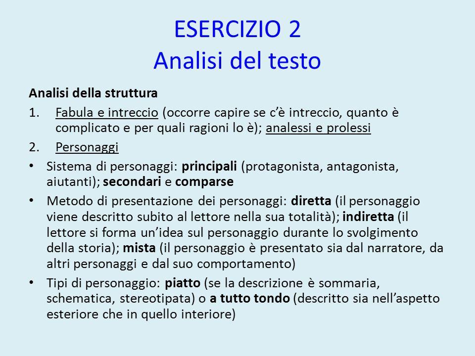 ESERCIZIO 2 Analisi del testo Analisi della struttura 1.Fabula e intreccio (occorre capire se c'è intreccio, quanto è complicato e per quali ragioni l