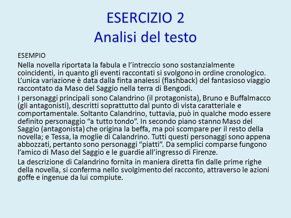 ESERCIZIO 2 Analisi del testo ESEMPIO Nella novella riportata la fabula e l'intreccio sono sostanzialmente coincidenti, in quanto gli eventi raccontati si svolgono in ordine cronologico.