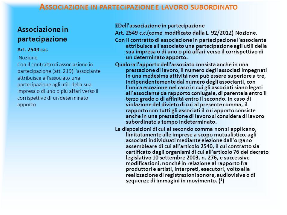Associazione in partecipazione Dell'associazione in partecipazione Art. 2549 c.c.(come modificato dalla L. 92/2012) Nozione. Con il contratto di assoc