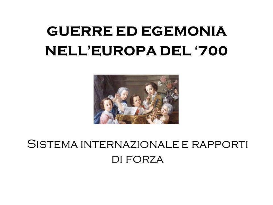 GUERRE ED EGEMONIA NELL ' EUROPA DEL ' 700 Sistema internazionale e rapporti di forza