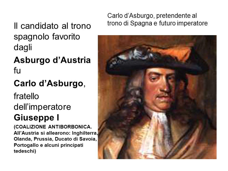 Carlo d'Asburgo, pretendente al trono di Spagna e futuro imperatore Il candidato al trono spagnolo favorito dagli Asburgo d'Austria fu Carlo d'Asburgo