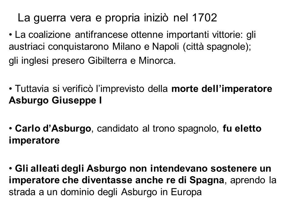 La guerra vera e propria iniziò nel 1702 La coalizione antifrancese ottenne importanti vittorie: gli austriaci conquistarono Milano e Napoli (città sp