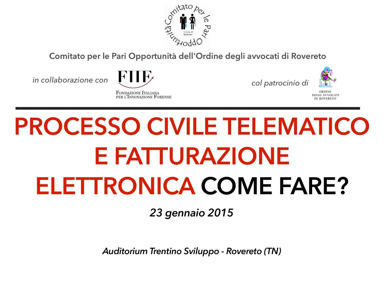 Processo Civile Telematico Come fare.Rovereto (TN), 23 gennaio 2015 Avv.