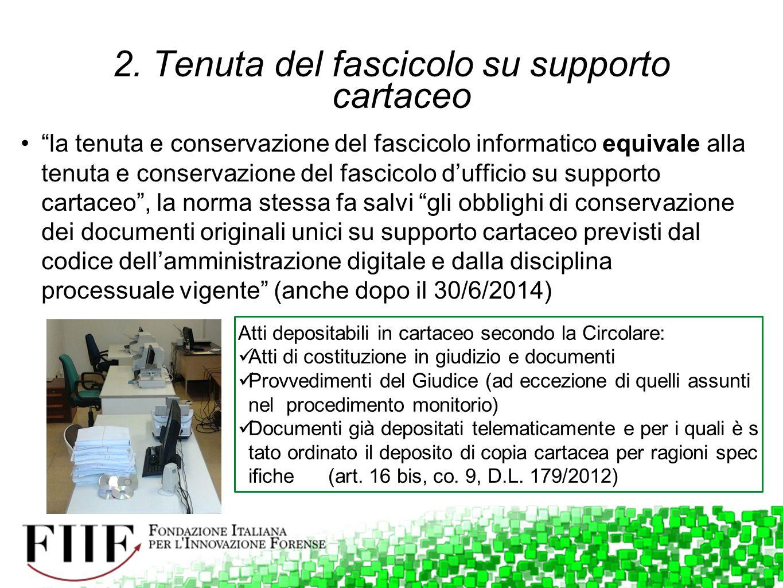 """2. Tenuta del fascicolo su supporto cartaceo """"la tenuta e conservazione del fascicolo informatico equivale alla tenuta e conservazione del fascicolo d"""