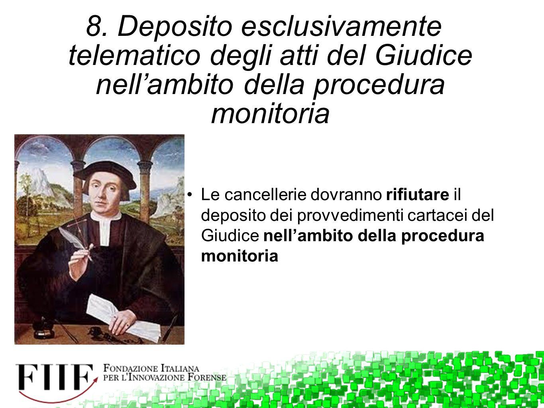 8. Deposito esclusivamente telematico degli atti del Giudice nell'ambito della procedura monitoria Le cancellerie dovranno rifiutare il deposito dei p