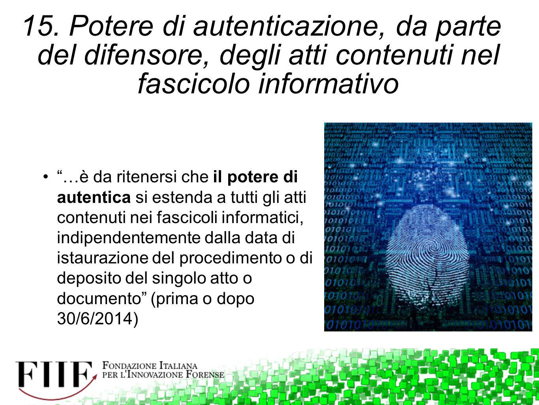 """15. Potere di autenticazione, da parte del difensore, degli atti contenuti nel fascicolo informativo """"…è da ritenersi che il potere di autentica si es"""