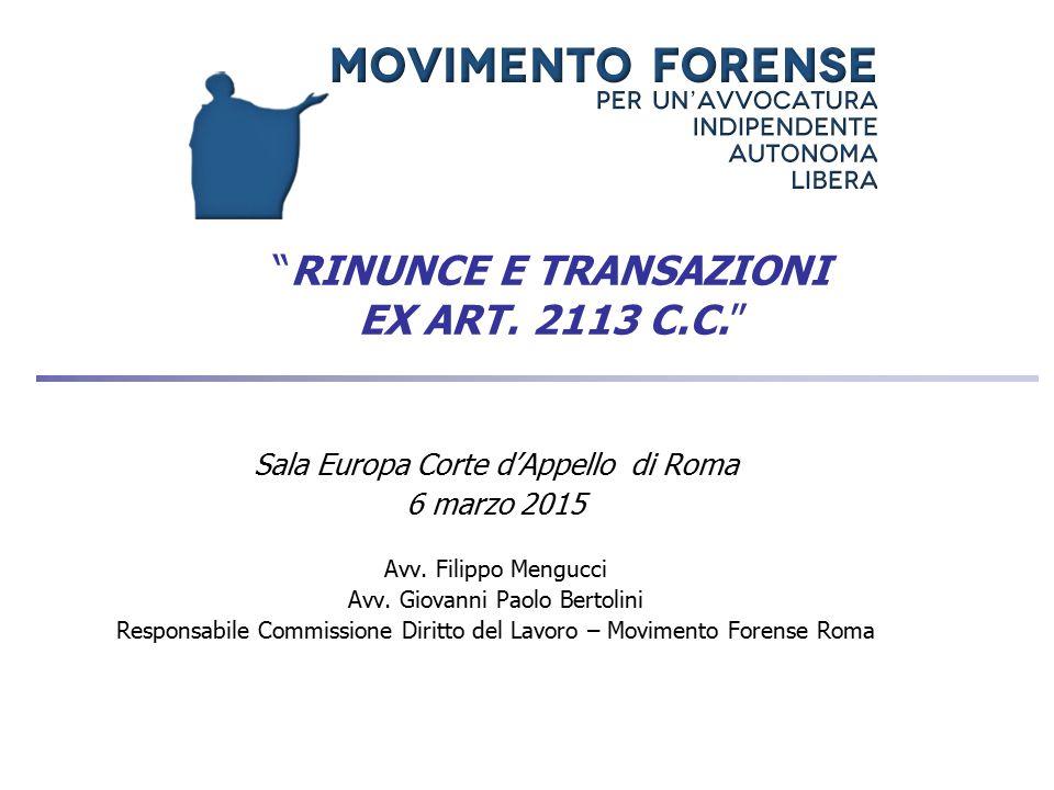 """""""RINUNCE E TRANSAZIONI EX ART. 2113 C.C."""" Sala Europa Corte d'Appello di Roma 6 marzo 2015 Avv. Filippo Mengucci Avv. Giovanni Paolo Bertolini Respons"""