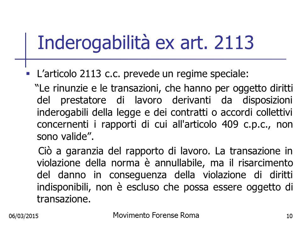 """Inderogabilità ex art. 2113  L'articolo 2113 c.c. prevede un regime speciale: """"Le rinunzie e le transazioni, che hanno per oggetto diritti del presta"""