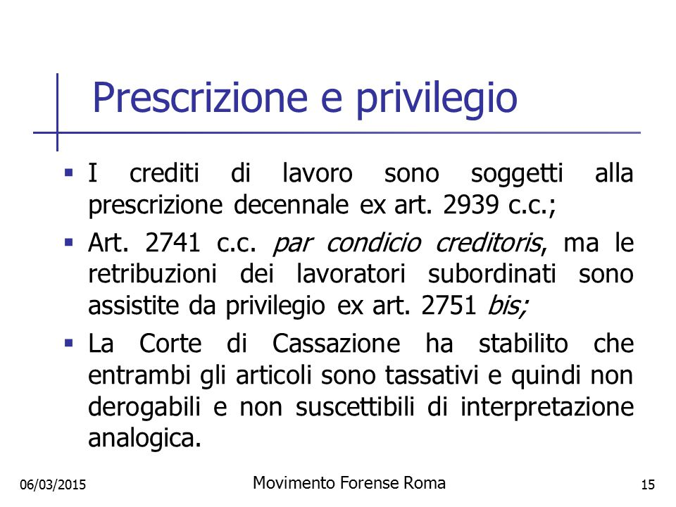 Prescrizione e privilegio  I crediti di lavoro sono soggetti alla prescrizione decennale ex art. 2939 c.c.;  Art. 2741 c.c. par condicio creditoris,