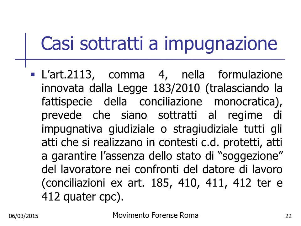 Casi sottratti a impugnazione  L'art.2113, comma 4, nella formulazione innovata dalla Legge 183/2010 (tralasciando la fattispecie della conciliazione