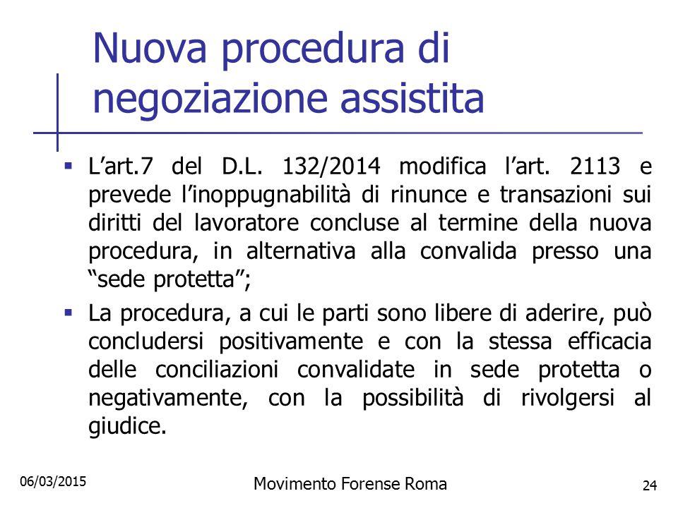 Nuova procedura di negoziazione assistita  L'art.7 del D.L. 132/2014 modifica l'art. 2113 e prevede l'inoppugnabilità di rinunce e transazioni sui di