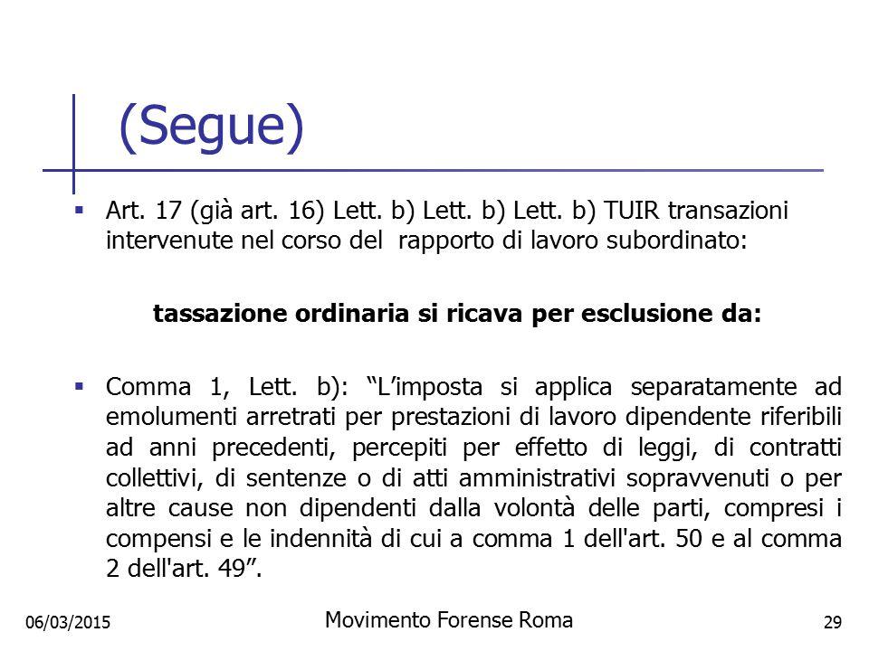 (Segue)  Art. 17 (già art. 16) Lett. b) Lett. b) Lett. b) TUIR transazioni intervenute nel corso del rapporto di lavoro subordinato: tassazione ordin