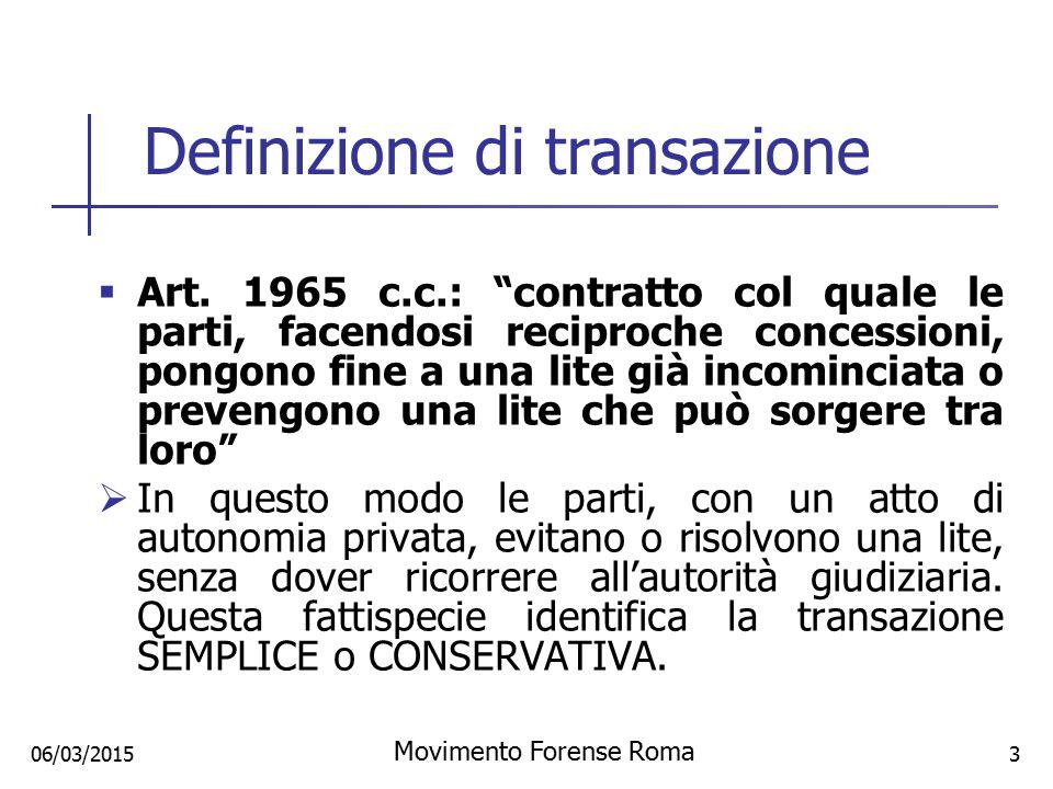 """06/03/2015 Definizione di transazione  Art. 1965 c.c.: """"contratto col quale le parti, facendosi reciproche concessioni, pongono fine a una lite già i"""