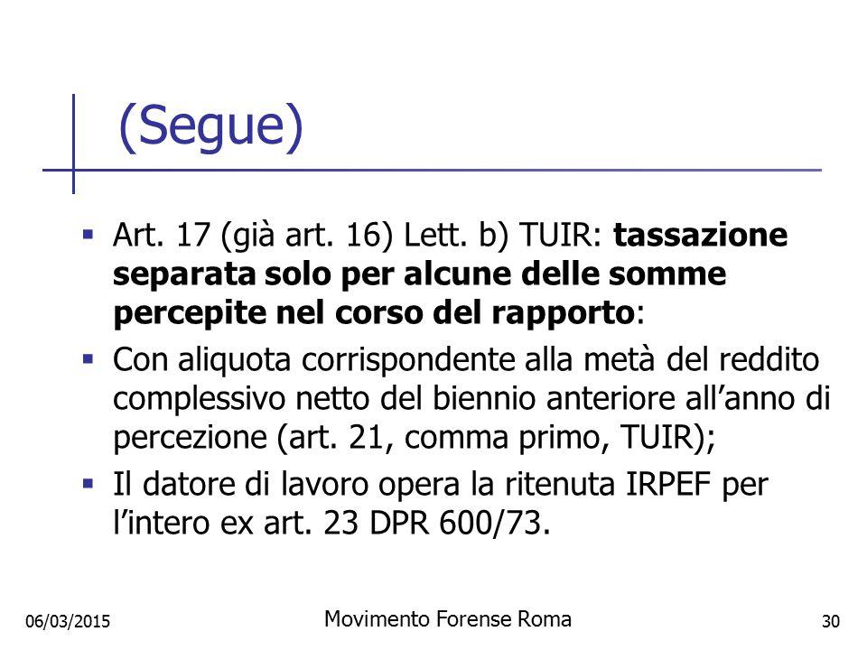 (Segue)  Art. 17 (già art. 16) Lett. b) TUIR: tassazione separata solo per alcune delle somme percepite nel corso del rapporto:  Con aliquota corris
