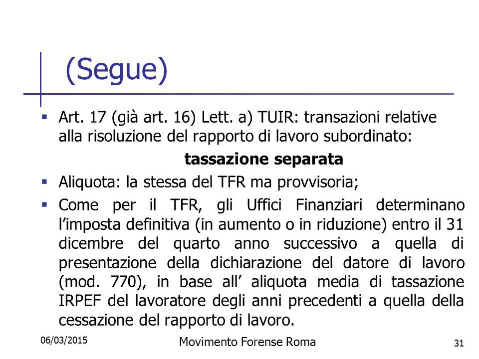 (Segue)  Art. 17 (già art. 16) Lett. a) TUIR: transazioni relative alla risoluzione del rapporto di lavoro subordinato: tassazione separata  Aliquot