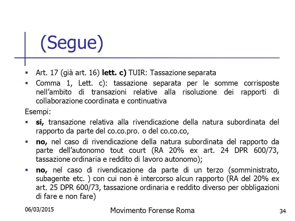 (Segue)  Art. 17 (già art. 16) lett. c) TUIR: Tassazione separata  Comma 1, Lett. c): tassazione separata per le somme corrisposte nell'ambito di tr