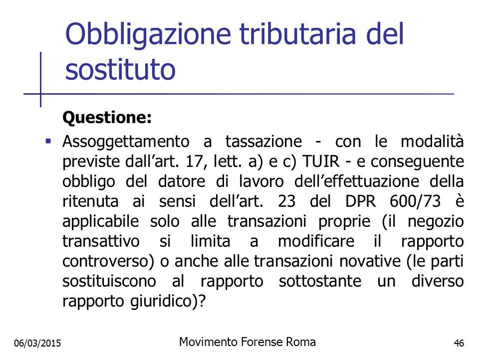 Obbligazione tributaria del sostituto Questione:  Assoggettamento a tassazione - con le modalità previste dall'art. 17, lett. a) e c) TUIR - e conseg