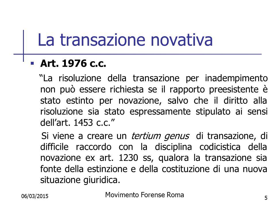 Natura del nuovo rapporto ed eccezione alla risoluzione  Con la transazione novativa permane il legame (i diritti, gli obblighi, ecc.) tra la nuova situazione e la precedente, seppur estinta.