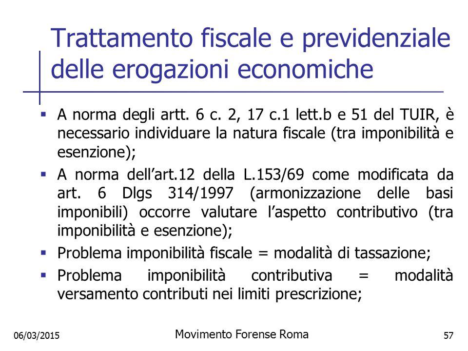 Trattamento fiscale e previdenziale delle erogazioni economiche  A norma degli artt. 6 c. 2, 17 c.1 lett.b e 51 del TUIR, è necessario individuare la