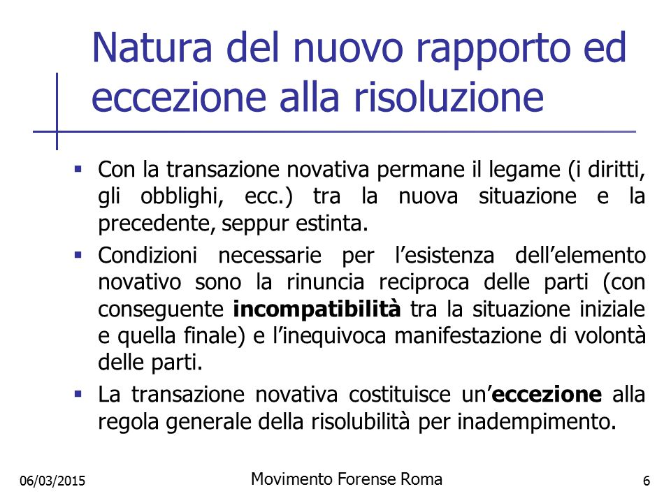 Natura del nuovo rapporto ed eccezione alla risoluzione  Con la transazione novativa permane il legame (i diritti, gli obblighi, ecc.) tra la nuova s