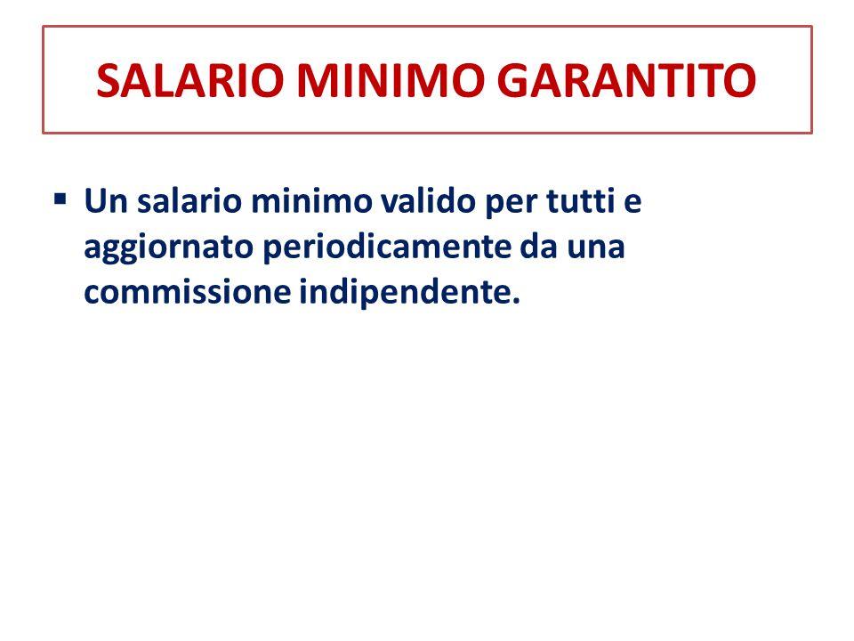 SALARIO MINIMO GARANTITO  Un salario minimo valido per tutti e aggiornato periodicamente da una commissione indipendente.