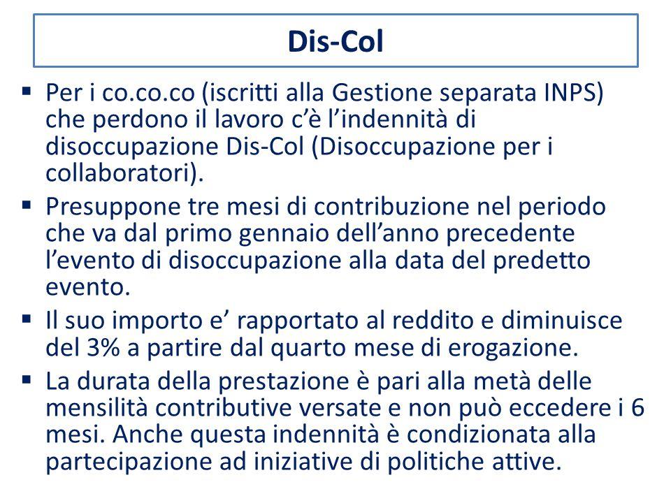 Dis-Col  Per i co.co.co (iscritti alla Gestione separata INPS) che perdono il lavoro c'è l'indennità di disoccupazione Dis-Col (Disoccupazione per i collaboratori).