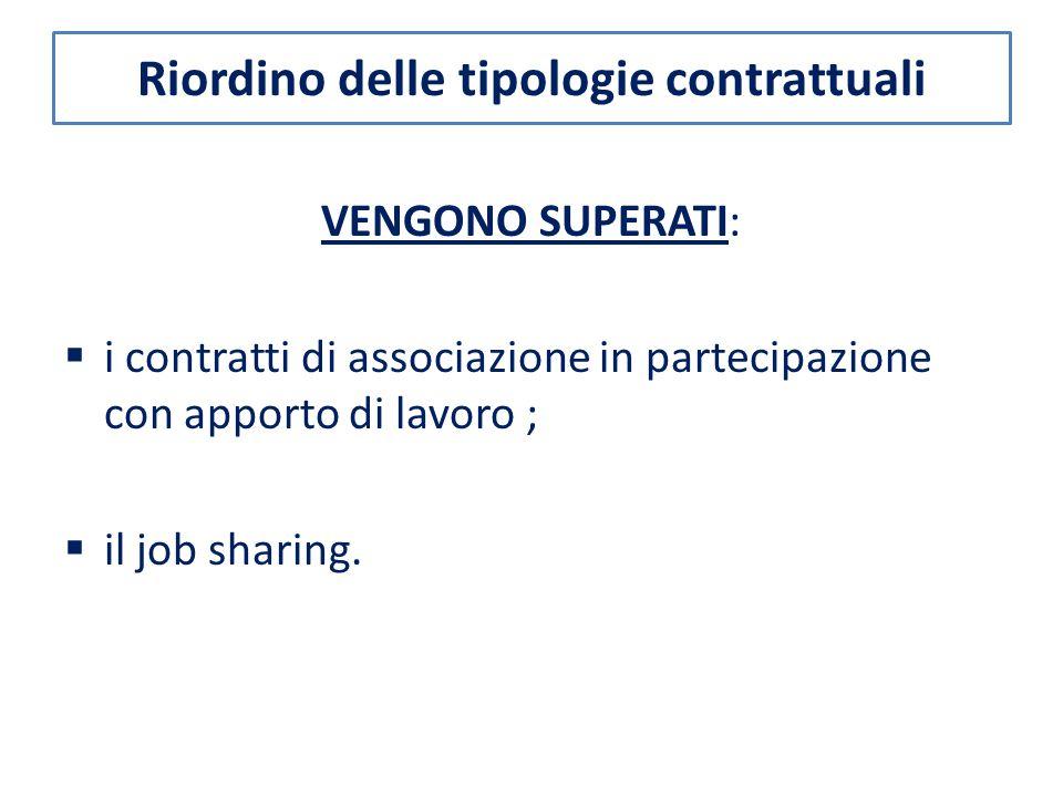 VENGONO SUPERATI:  i contratti di associazione in partecipazione con apporto di lavoro ;  il job sharing.
