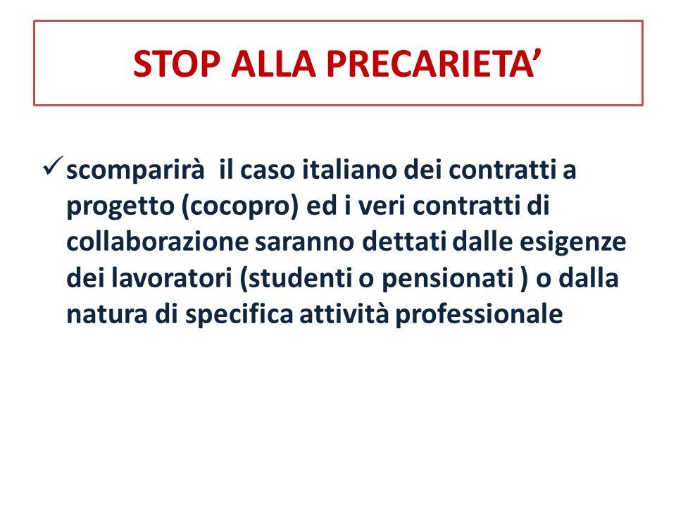 STOP ALLA PRECARIETA' scomparirà il caso italiano dei contratti a progetto (cocopro) ed i veri contratti di collaborazione saranno dettati dalle esigenze dei lavoratori (studenti o pensionati ) o dalla natura di specifica attività professionale